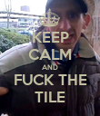 KEEP CALM AND FUCK THE TILE - Personalised Poster large