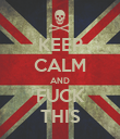 KEEP CALM AND FUCK THIS - Personalised Poster large