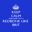 KEEP CALM AND FUCK WIT A REDBONE LIKE  BRIT - Personalised Poster large
