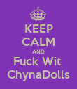 KEEP CALM AND Fuck Wit  ChynaDolls - Personalised Poster large