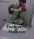 KEEP CALM And Fuck with Heaven - Personalised Poster small