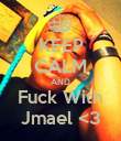 KEEP CALM AND Fuck With Jmael <3 - Personalised Poster large