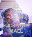 KEEP CALM AND FUCK WITH MAEL - Personalised Poster small