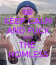 KEEP CALM AND FUCK WITH THE  HOMLESS - Personalised Poster large