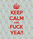 KEEP CALM AND FUCK YEA!! - Personalised Poster large