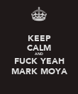 KEEP CALM AND FUCK YEAH MARK MOYA - Personalised Poster large