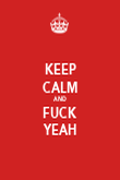 KEEP CALM AND FUCK YEAH - Personalised Poster large