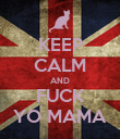 KEEP CALM AND FUCK YO MAMA - Personalised Poster large