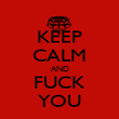 KEEP CALM AND FUCK YOU - Personalised Poster large