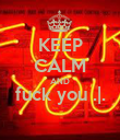 KEEP CALM AND fuck you .|.  - Personalised Poster large