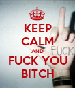 KEEP CALM AND FUCK YOU BITCH - Personalised Poster large