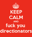 KEEP CALM AND fuck you  directionators - Personalised Poster large