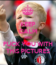 KEEP CALM AND FUCK YOU WITH THIS PICTURES - Personalised Poster large