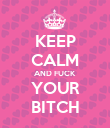 KEEP CALM AND FUCK YOUR BITCH - Personalised Poster large