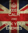 KEEP CALM AND FUCK YOUR ENEMIES - Personalised Poster large