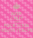 KEEP CALM AND FUCK YOUR ENGLISH TEACHER - Personalised Poster large