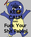 KEEP CALM AND Fuck Your Shit Pablo! - Personalised Poster large