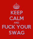 KEEP CALM AND FUCK YOUR SWAG - Personalised Poster large