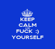 KEEP CALM AND FUCK  :) YOURSELF - Personalised Poster large