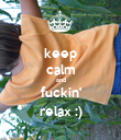 keep calm and fuckin' relax :) - Personalised Poster large