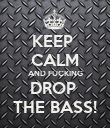 KEEP  CALM AND FUCKING DROP  THE BASS! - Personalised Poster large
