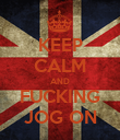 KEEP CALM AND FUCKING JOG ON - Personalised Poster large