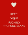 KEEP CALM And  FUCKING PROPOSE BLAKE - Personalised Poster large