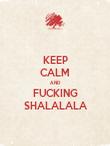 KEEP CALM AND FUCKING SHALALALA - Personalised Poster large