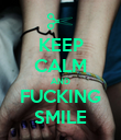 KEEP CALM AND FUCKING SMILE - Personalised Poster large