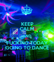 KEEP CALM AND FUCKING TODAY GOING TO DANCE - Personalised Poster large