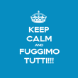 KEEP CALM AND FUGGIMO TUTTI!!! - Personalised Poster large