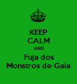 KEEP CALM AND Fuja dos Monstros de Gaia - Personalised Poster large