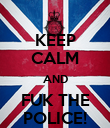KEEP CALM AND FUK THE POLICE! - Personalised Poster large
