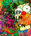 KEEP CALM AND FULL ON  - Personalised Poster large