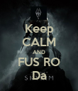 Keep CALM AND FUS RO Da - Personalised Poster large
