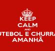 KEEP CALM AND FUTEBOL E CHURRAS AMANHÃ - Personalised Poster large