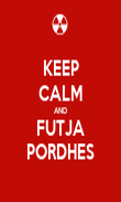KEEP CALM AND FUTJA PORDHES - Personalised Poster large