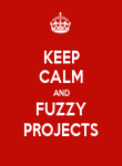 KEEP CALM AND FUZZY PROJECTS - Personalised Poster large