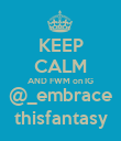 KEEP CALM AND FWM on IG @_embrace thisfantasy - Personalised Poster large