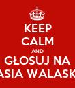 KEEP CALM AND GŁOSUJ NA JASIA WALASKA - Personalised Poster large