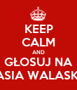 KEEP CALM AND GŁOSUJ NA JASIA WALASKA - Personalised Poster large