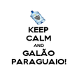 KEEP CALM AND GALÃO PARAGUAIO! - Personalised Poster large