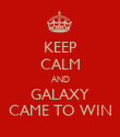 KEEP CALM AND GALAXY CAME TO WIN - Personalised Poster large