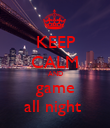 KEEP CALM AND game all night  - Personalised Poster large