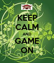 KEEP CALM AND GAME ON - Personalised Poster large
