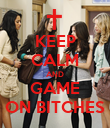 KEEP CALM AND GAME ON BITCHES - Personalised Poster large