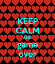 KEEP CALM AND game over - Personalised Poster large