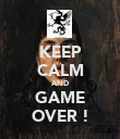 KEEP CALM AND GAME OVER ! - Personalised Poster large