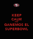 KEEP CALM AND GANEMOS EL SUPERBOWL - Personalised Poster large