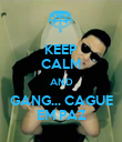 KEEP CALM AND GANG... CAGUE EM PAZ - Personalised Poster large